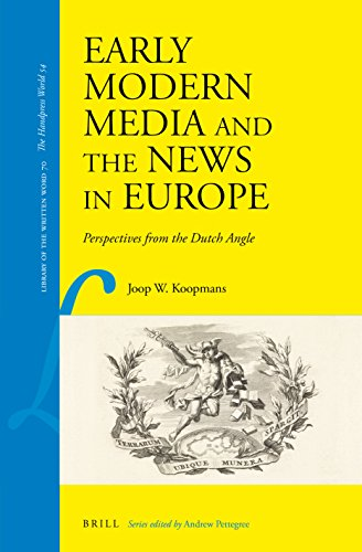 Early Modern Media and the News in Europe: Perspectives from the Dutch Angle (Library of the Written Word / The Handpress World, 54, Band 70)