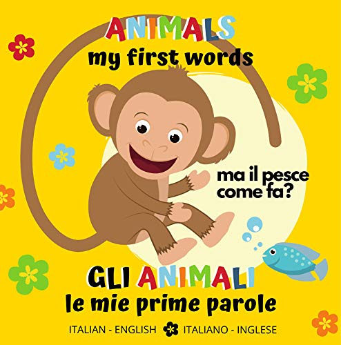 Animals My First Words Gli Animali le Mie Prime Parole Italian - English Italiano - Inglese: bilingual Baby Book - Libro per Bambini bilingue (Learn with Animals 2) (English Edition)