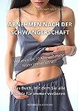 Abnehmen Nach Der Schwangerschaft: Das Buch, mit dem Sie alle Pfunde für immer verlieren (MEINE ZEN SCHWANGERSCHAFT 2)