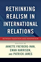 Rethinking Realism in International Relations: Between Tradition and Innovation by Unknown(2009-08-04)