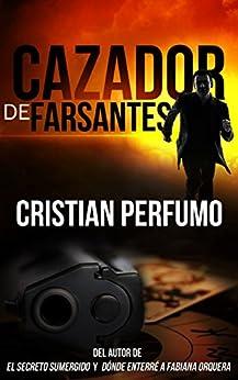 Cazador de Farsantes: Misterio y aventura en la Patagonia de [Cristian Perfumo]