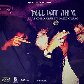 Roll Wit Ah G