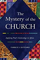 The Mystery of the Church: Applying Paul's Ecclesiology in Africa