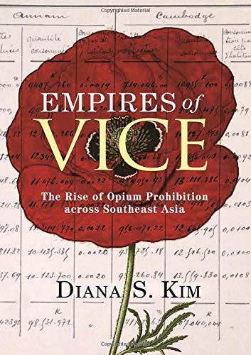 Compare Textbook Prices for Empires of Vice: The Rise of Opium Prohibition across Southeast Asia Histories of Economic Life 22  ISBN 9780691172408 by Kim, Professor Diana S.