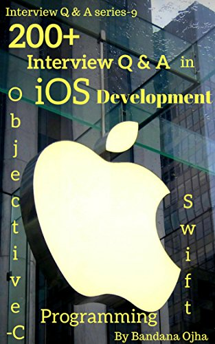 200+ Frequently Asked Interview Questions & Answers in iOS Development: Swift & Objective -C Programming (Interview Q & A Series Book 9) (Frequently Asked Questions In A Job Interview)