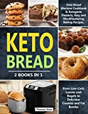 Keto Bread: 2 Books in 1: Keto Bread Machine Cookbook & Ketogenic Desserts, Easy and Mouthwatering Baking Recipes, from Low-Carb Loaves and Bagels to Delicious Cookies and Fat Bombs