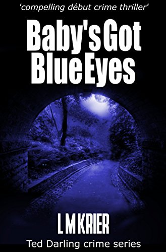 Book: Baby's Got Blue Eyes - compelling début crime thriller (Ted Darling crime series Book 2) (Di Ted Darling) by L M Krier