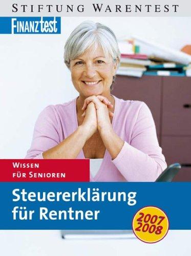 Steuererklärung für Rentner 2007 / 2008. Wissen für Senioren