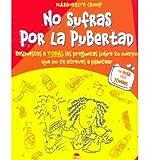 No sufras por la pubertad / Do Not Suffer Through Puberty: Respuestas a todas las preguntas sobre tu cuerpo que no te atreves a plantear (Una guia para jovenes) - Marguerite Crump