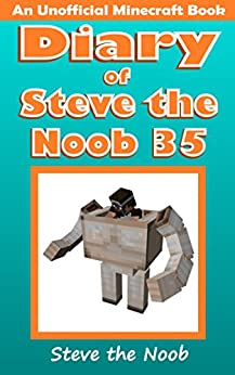 Diary of Steve the Noob 35 (An Unofficial Minecraft Book) (Diary of Steve the Noob Collection) by [Steve the Noob]