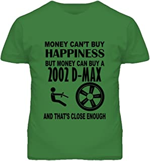 Money Cant Buy Happiness But It Can Buy A 2002 Chevy D-Max T Shirt