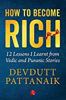 How to Become Rich 12: Lessons I Learnt from Vedic and Puranic Stories
