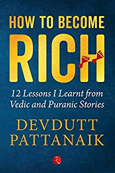 How to Become Rich: 12 Lessons I Learnt from Vedic and Puranic Stories by [Devdutt Pattanaik]