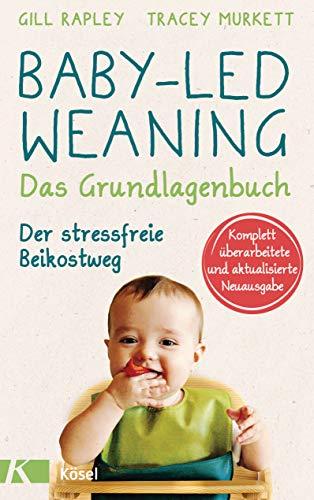 Baby-led Weaning - Das Grundlagenbuch: Der stressfreie Beikostweg. Komplett überarbeitete und aktualisierte Neuausgabe