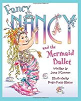 Fancy Nancy and the Mermaid Ballet by Jane O'Connor(2012-02-07)