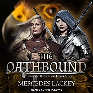 The Oathbound     Vows and Honor Series, Book 1              By:                                                                                                                                 Mercedes Lackey                               Narrated by:                                                                                                                                 Christa Lewis                      Length: 10 hrs and 54 mins     151 ratings     Overall 4.6