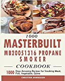 1000 Masterbuilt MB20051316 Propane Smoker Cookbook: 1000 Days Amazing Recipes for Smoking Meat, Fish, Vegetable, Game