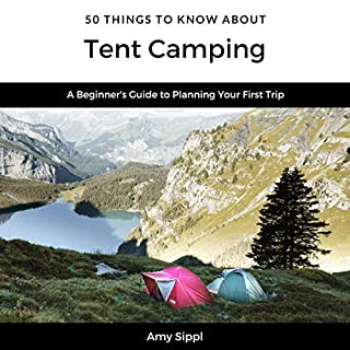 50 Things to Know About Tent Camping: A Beginner's Guide to Planning Your First Trip (Greater Than a Tourist) cover art