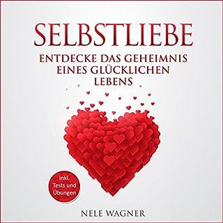 Selbstliebe: Entdecke das Geheimnis eines glücklichen Lebens                   Autor:                                                                                                                                 Nele Wagner                               Sprecher:                                                                                                                                 Sabrina Bell                      Spieldauer: 2 Std. und 43 Min.     2 Bewertungen     Gesamt 5,0