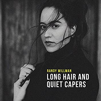 Long Hair and Quiet Capers