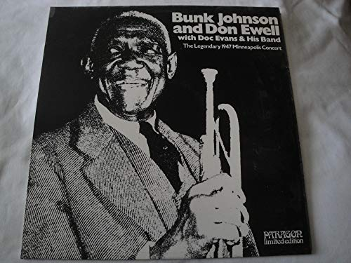 Bunk Johnson and Don Ewell with Doc Evans & His Band - The Legendary 1947 Minneapolis Concert [Vinyl LP] [Schallplatte]