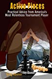 Active Pieces: Practical Advice from America's Most Relentless Tournament Player (English Edition)
