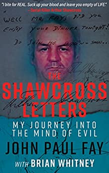 [John Paul Fay, Brian Whitney]のTHE SHAWCROSS LETTERS: My Journey Into The Mind Of Evil (English Edition)