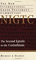 Second Epistle To The Corinthians (NEW INTERNATIONAL GREEK TESTAMENT COMMENTARY)