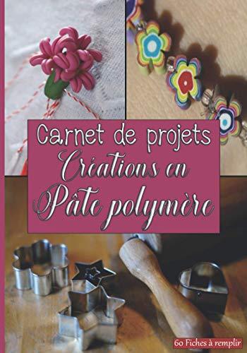 Carnet de projets Créations en Pâte Polymère 60 Fiches à...