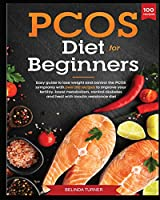 PCOS Diet for Beginners: Easy Guide to lose Weight and control the PCOS symptoms with over 100 recipes to improve your Fertility, Boost Metabolism, Control Diabetes and Heal with Insulin Resistance Diet