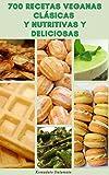 700 Recetas Veganas Clásicas Y Nutritivas Y Deliciosas : Recetas Para El Desayuno, El Almuerzo, La Cena, Sopas, Ensaladas, Pasta, Frijol, Galletas, Pasteles, Pasteles, Vacaciones, Guisos, Pizza