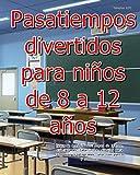 Pasatiempos Para niños De 8 a 12 años Libro de actividades: sopas de letras, crucigramas, laberintos, dibujos para colorear, criptogramas, unir con puntos y sudokus.