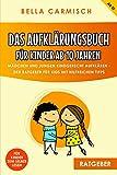 Das Aufklärungsbuch für Kinder ab 10 Jahren: Mädchen und Jungen kindgerecht aufklären, Der Ratgeber für Kids mit hilfreichen Tipps   auch zur Pubertät, Gefühlen, Liebe, Sex und dem Erwachsen werden