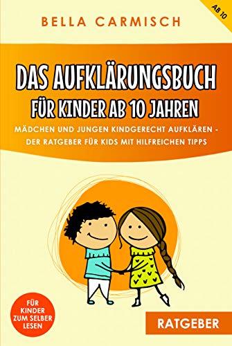 Das Aufklärungsbuch für Kinder ab 10 Jahren: Mädchen und Jungen kindgerecht aufklären, Der Ratgeber für Kids mit hilfreichen Tipps - auch zur Pubertät, Gefühlen, Liebe, Sex und dem Erwachsen werden