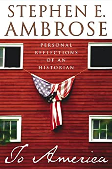 To America: Personal Reflections of an Historian by [Stephen E. Ambrose]
