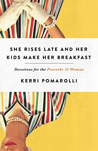She Rises Late and Her Kids Make Her Breakfast Devotions for the Proverbs 32 Woman product image