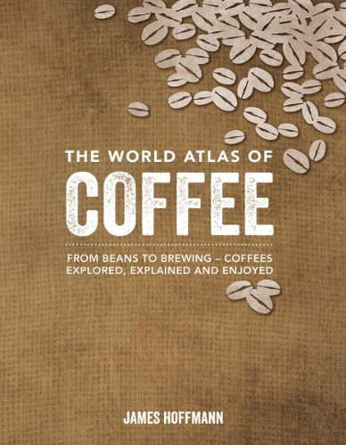 The World Atlas of Coffee: From Beans to Brewing -- Coffees Explored,...