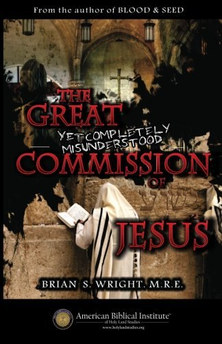 The Great Yet Completely Misunderstood Commission of Jesus: The Original...