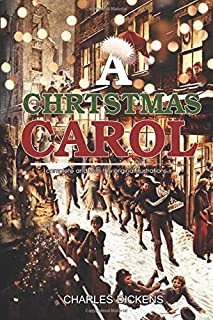 A Christmas Carol: ( illustrated ) The Complete Original Classic Edition