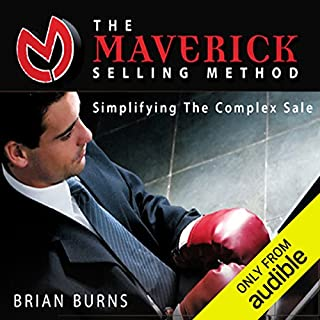 The Maverick Selling Method     Simplifying the Complex Sale              By:                                                                                                                                 Brian Burns                               Narrated by:                                                                                                                                 Paul del Signore                      Length: 4 hrs and 47 mins     49 ratings     Overall 4.2