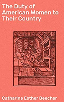 The Duty of American Women to Their Country by [Catharine Esther Beecher]