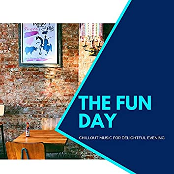 The Fun Day - Chillout Music For Delightful Evening
