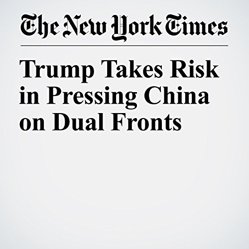 Trump Takes Risk in Pressing China on Dual Fronts copertina