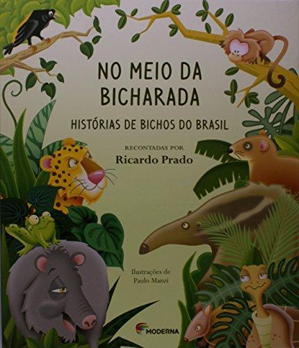 No Meio da Bicharada. Histórias de Bichos do Brasil