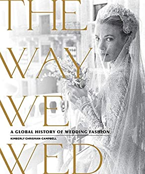 The Way We Wed  A Global History of Wedding Fashion