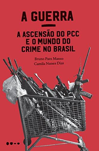 A Guerra: a ascensão do PCC e o mundo do crime no Brasil