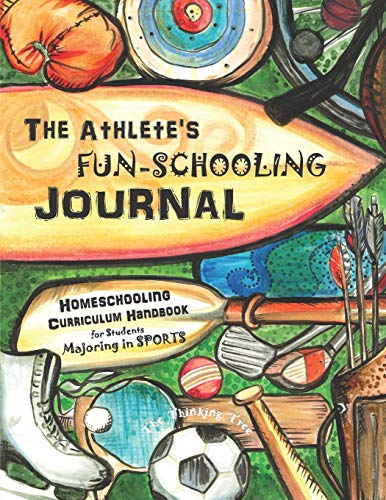 Compare Textbook Prices for The Athlete's Fun-Schooling Journal: Homeschooling Curriculum Handbook for Students Majoring in Sports | The Thinking Tree Sports Themed Homeschooling Core Curriculum  ISBN 9781951435059 by Brown, Anna Miriam,Brown, Sarah Janisse
