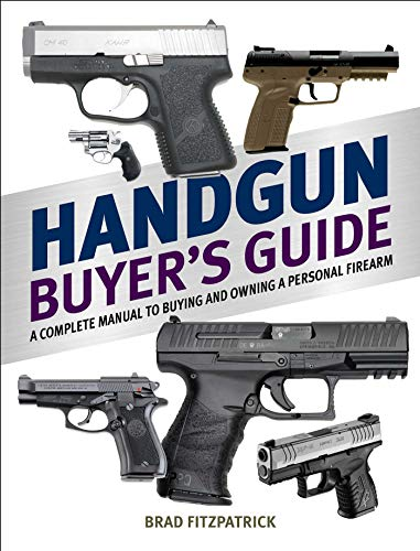Compare Textbook Prices for Handgun Buyer's Guide: A Complete Manual to Buying and Owning a Personal Firearm  ISBN 9781634505857 by Fitzpatrick, Brad