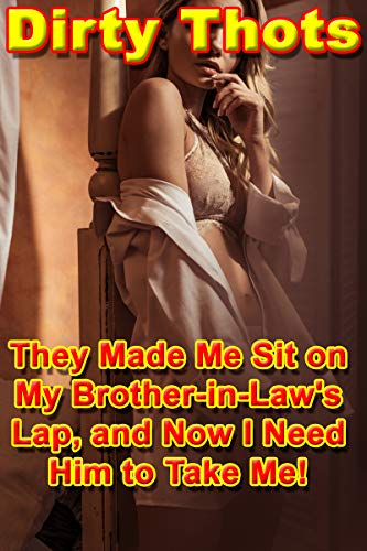 They Made Me Sit on My Brother-in-Law's Lap, and Now I Need Him to Take Me!