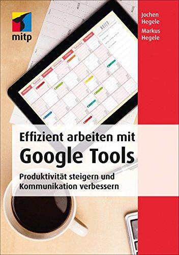 Effizient arbeiten mit Google Tools: Produktivität steigern und Kommunikation...